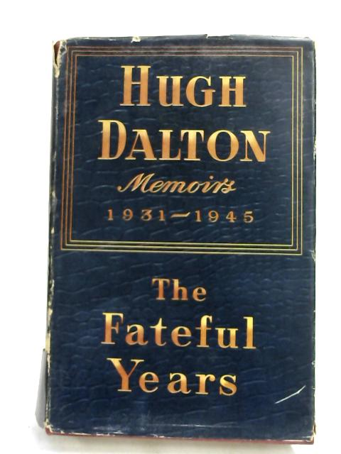 The Fateful Years Memoirs 1931-1945 by Hugh Dalton.