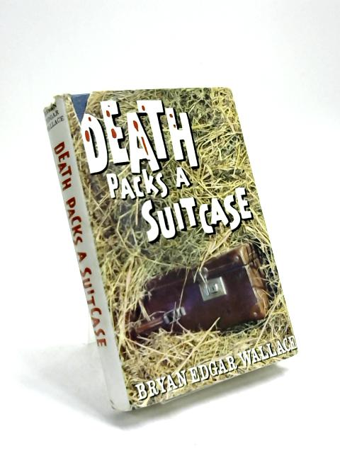 Death Packs a Suitcase by Bryan Edgar Wallace