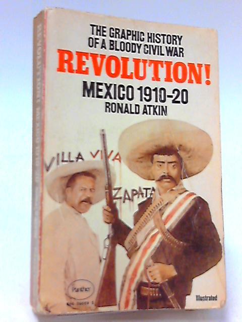 Revolution: Mexico, 1910-20 by Atkin, Ronald