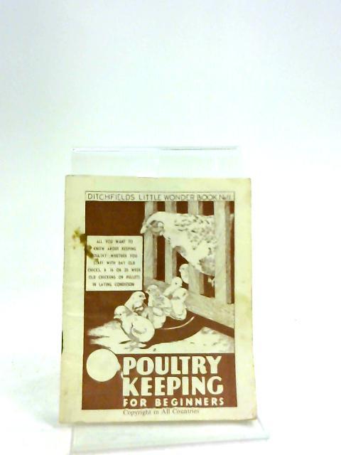 Ditchfield'S Little Wonder Book No. 11 Poultry Keeping for Beginners - by Ditchfield's Little Wonder Books.