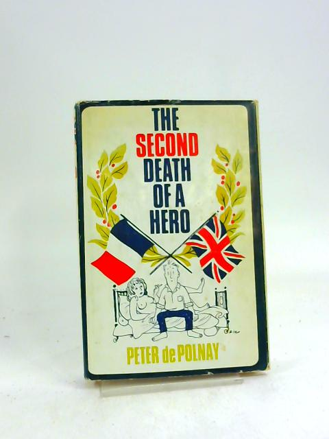 The Second Death Of A Hero by Peter De Polnay