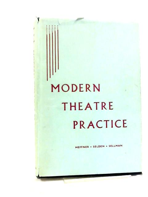 Modern Theatre Practice: A Handbook of Play Production by H C Heffner et al