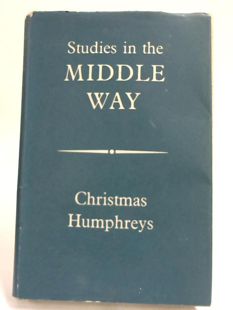 Studies in the Middle Way by Christmas Humphreys,