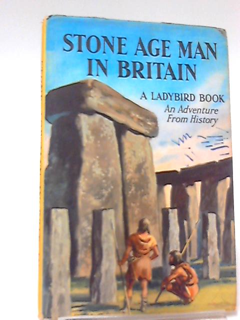 Stone Age man in Britain: An adventure from history (Ladybird books) by Peach, Lawrence du Garde
