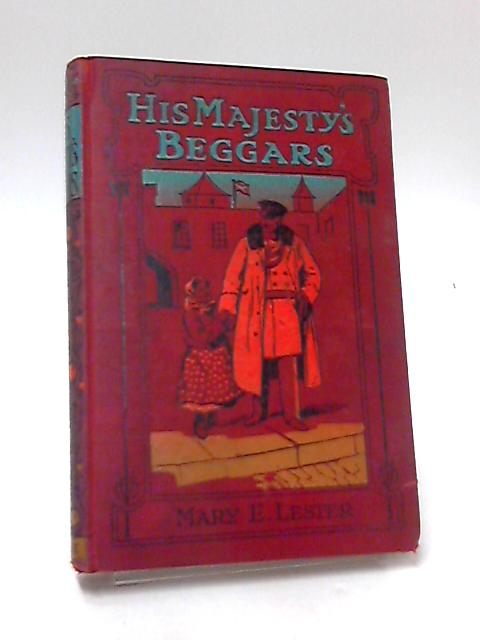 His Majesty's Beggars By Mary E. Lester