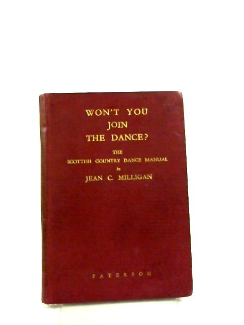 Won't You Join The Dance? Manual Of Scottish Country Dancing by Jean C.Milligan