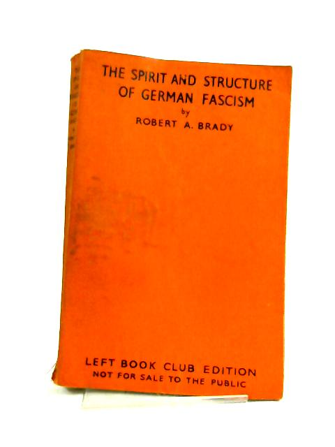 The Spirit And Structure f German Fascism by Robert A. Brady,