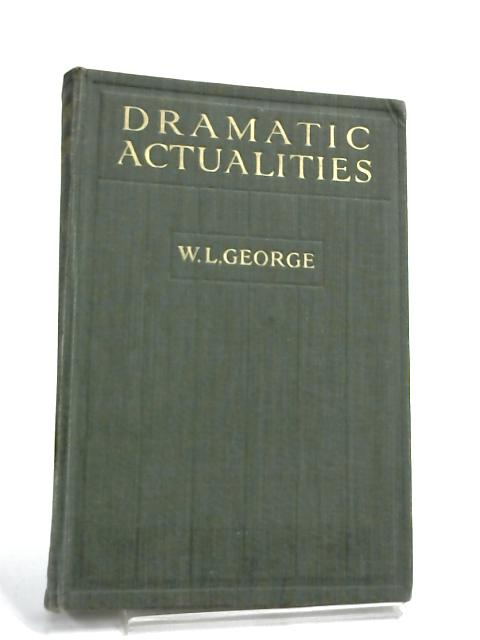 Dramatic Actualities by W. L. George