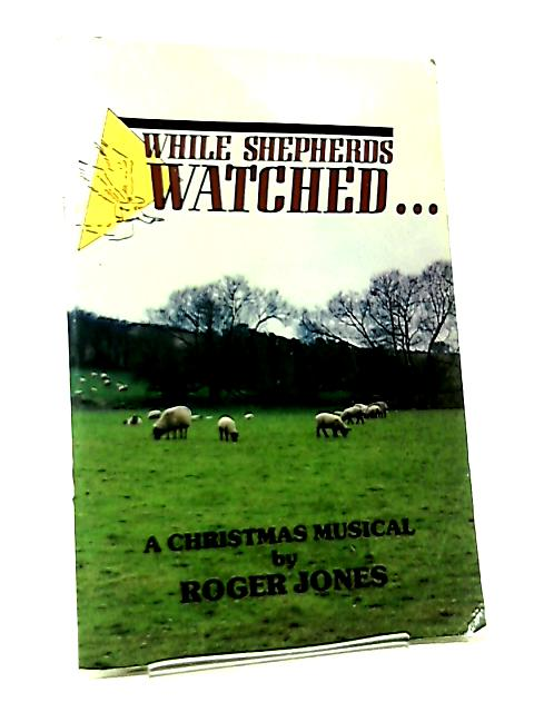 While Shepherds Watched... A Christmas Musical by Roger Jones