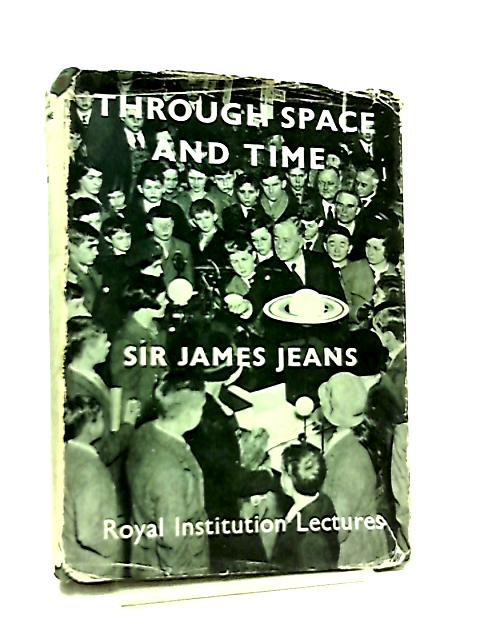 Through Space and Time - Based on the Royal Institution Lectures Christmas 1933 by James Jeans