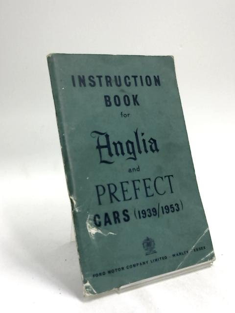 Instruction book for Anglia and Prefect Cars (1939-1953). by Anon