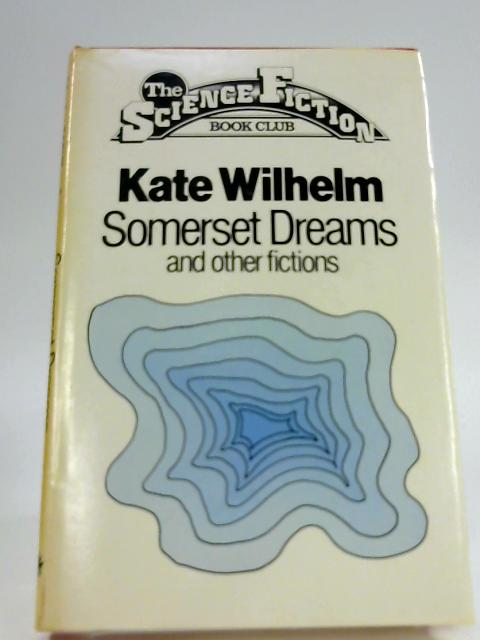 Somerset Dreams and other fictions By Wilhelm, Kate