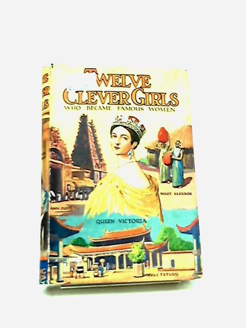 Twelve Clever Girls - Who became famous women by J.A.W. Hamilton