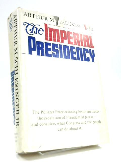 The imperial presidency by Schlesinger, Arthur Meier