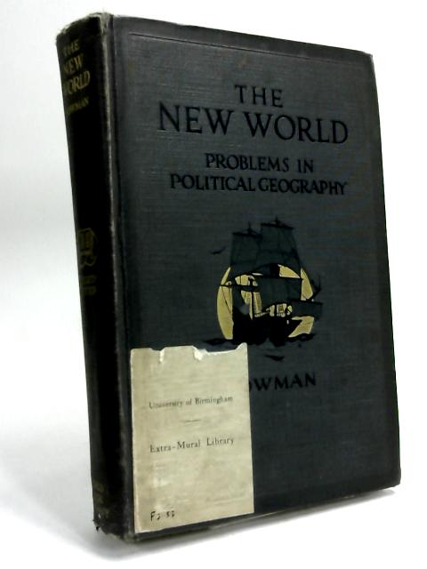 The New World: Problems in Political Geography by Isaiash Bowman