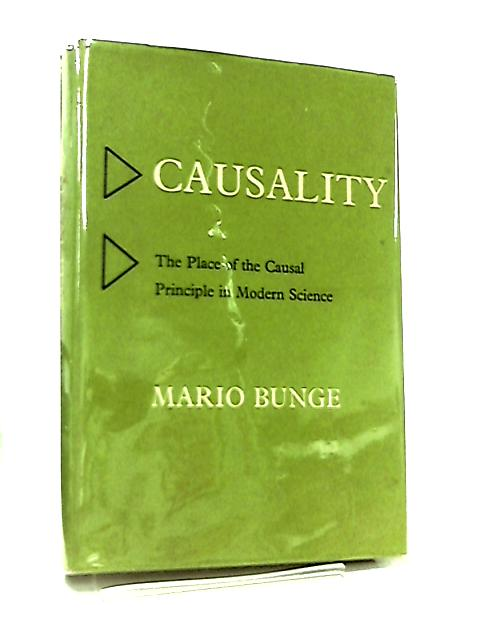 Causality, The Place of the Causal Principle in Modern Science by Mario Bunge
