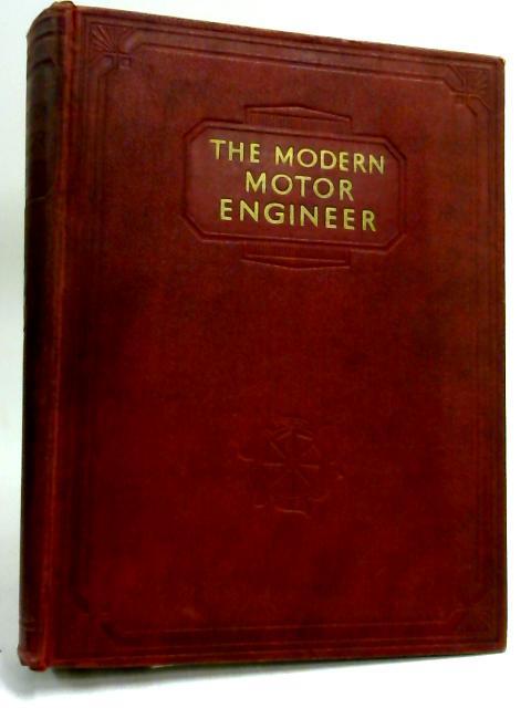 The Modern Motor Engineer: Vol. I by Judge, Arthur W.