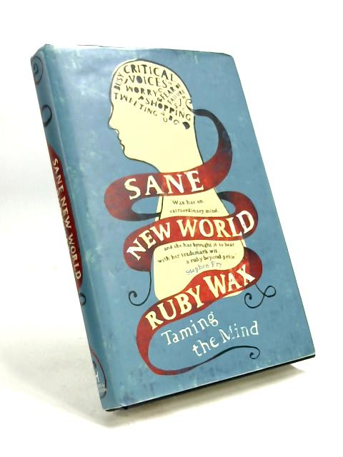 Sane New World: Taming the Mind by Ruby Wax