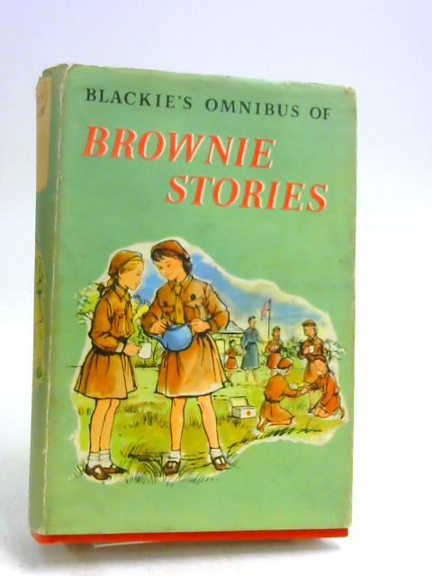 Blackie's Omnibus of Brownie Stories: Brownies All, Bunch, a Brownie, Belle joins the Brownies by Unknown