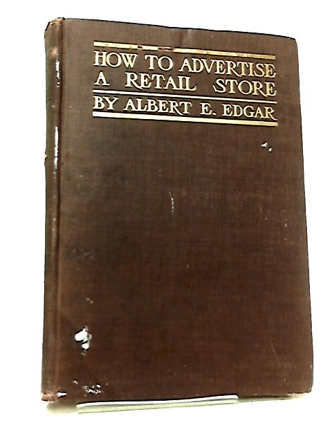 How to Advertise a Retail Store by Albert E. Edgar