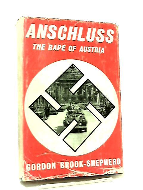Anschuluss, The Rape of Austria by G. Brook-Shepherd
