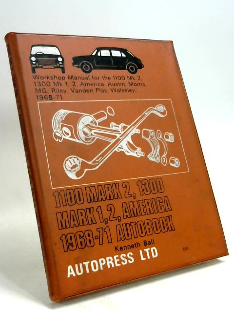 1100 Mark 2 1300 Mark 1, 2 America. Austin, morris, MG, Riley, Vanden Plas, Wolseley, 1968-71 by Kenneth Ball