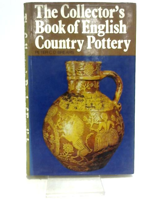 Collector's Book of English Country Pottery by Brears, Peter C.D.