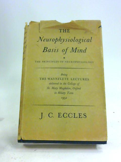 The Neurophysiological Basis of Mind : The Principles of Neurophysiology by John Carew Eccles