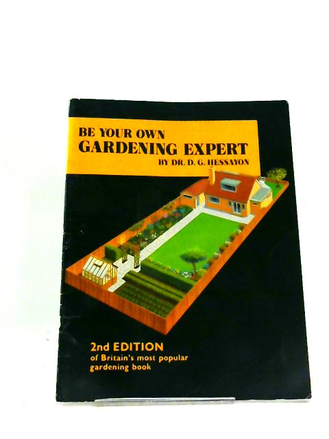 Be Your Own Garden Expert by Dr D G Hessayon