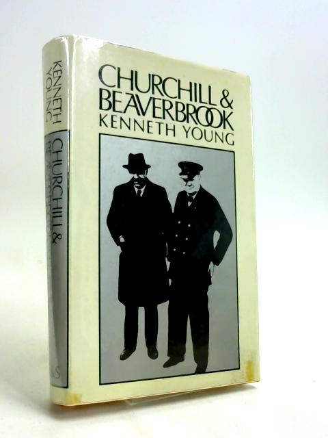 Churchill and Beaverbrook by Kenneth Young