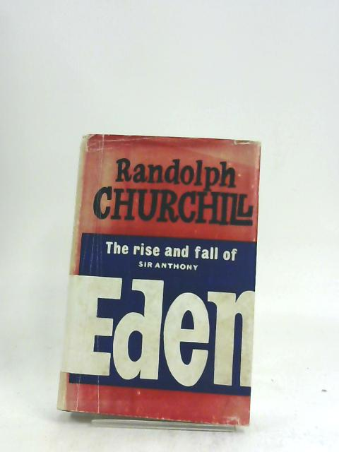 The Rise And Fall Of Sir Anthony Eden by Randolph S Churchill