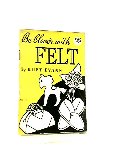 Be Clever With Felt by Ruby Evans