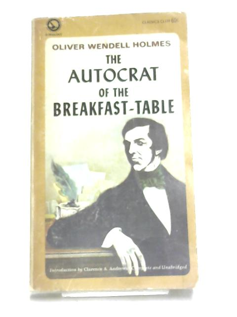 The Autocrat of the Breakfast-Table by Wendell Holmes, Oliver