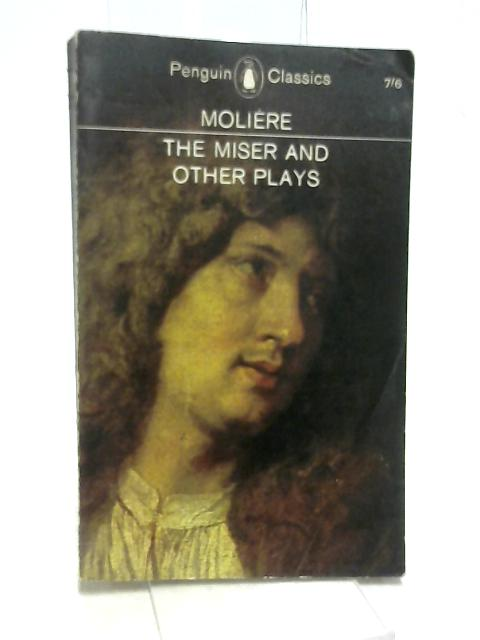 The Miser And Other Plays by Moliere, J.P.B.