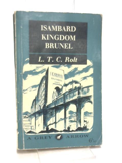 Isambard Kingdom Brunel by L.T.C. Rolt