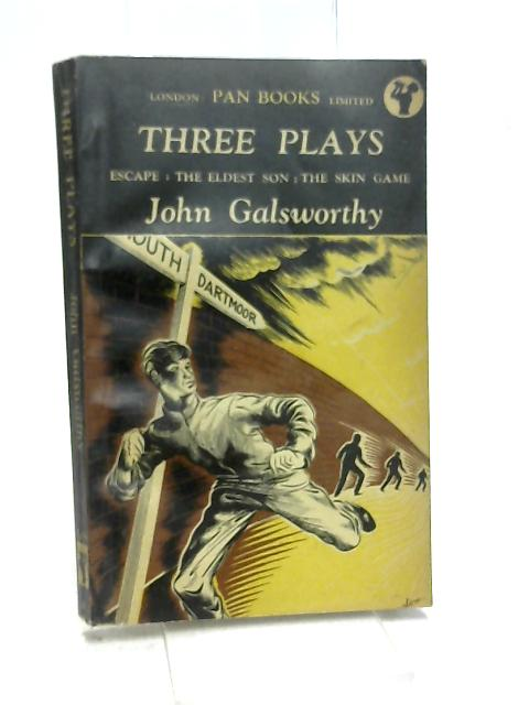Three Plays - Escape, The Eldest Son, The Skin Game by Galsworthy, John
