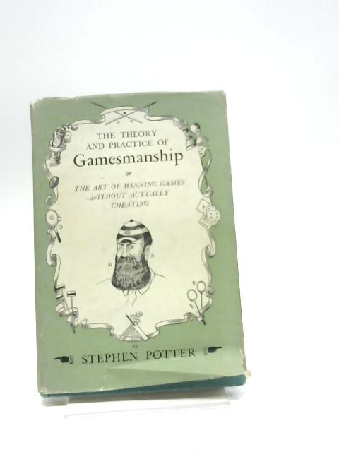 The Theory And Practice Of Gamesmanship. by Stephen Potter