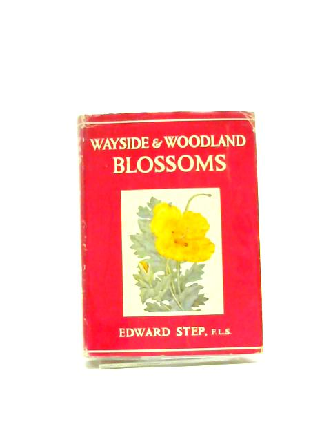 Wayside & Woodland Blossoms. by Edward Step