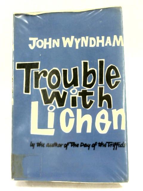 Trouble With Lichen by John Wyndham,