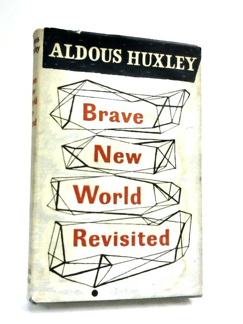 Brave New World Revisited. by Aldous Huxley