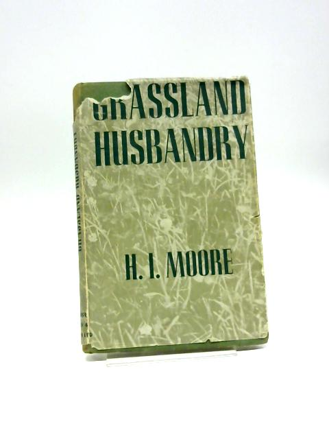 Grassland Husbandry by H. I Moore