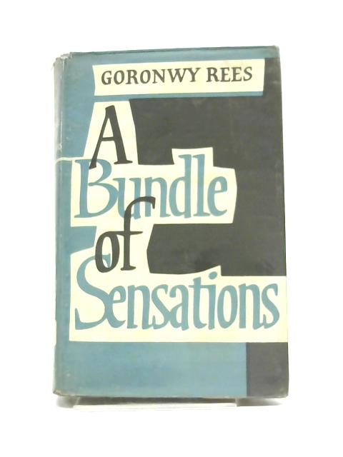 A Bundle of Sensations: Sketches in Autobiography by Goronwy Rees