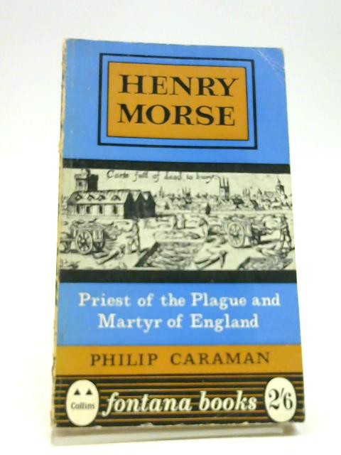 Henry Morse: Priest of the Plague by Caraman, Philip