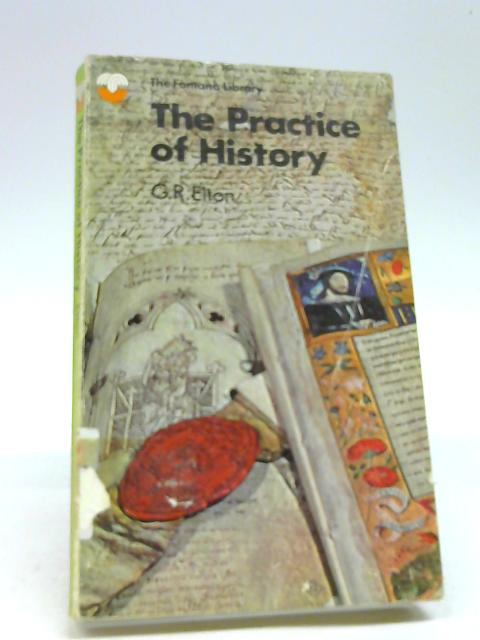 THE PRACTICE OF HISTORY. by ELTON, G R