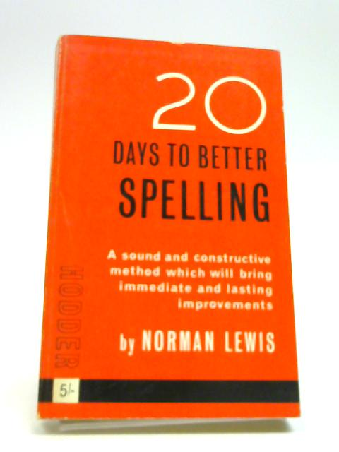 20 Days to Better Spelling - a sound and constructive method which will bring immediate and lasting improvements by Norman Lewis