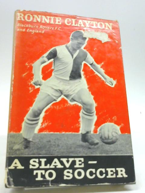 A Slave To Soccer by Ronnie Clayton