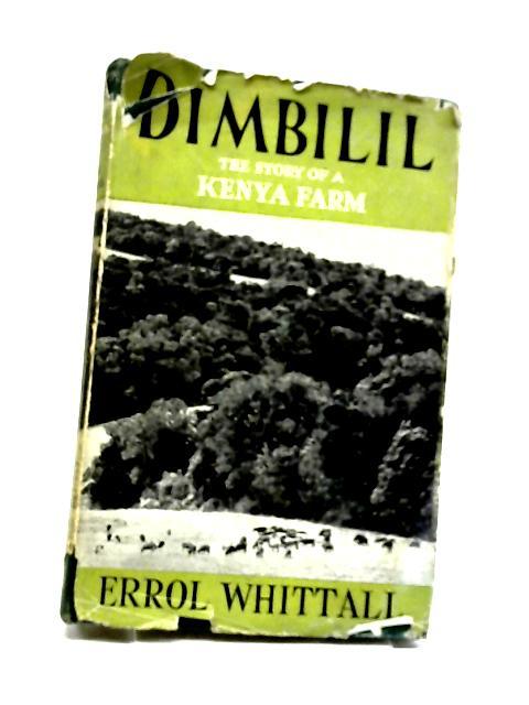 Dimbilil: The story of a Kenya farm by Whittall, Errol