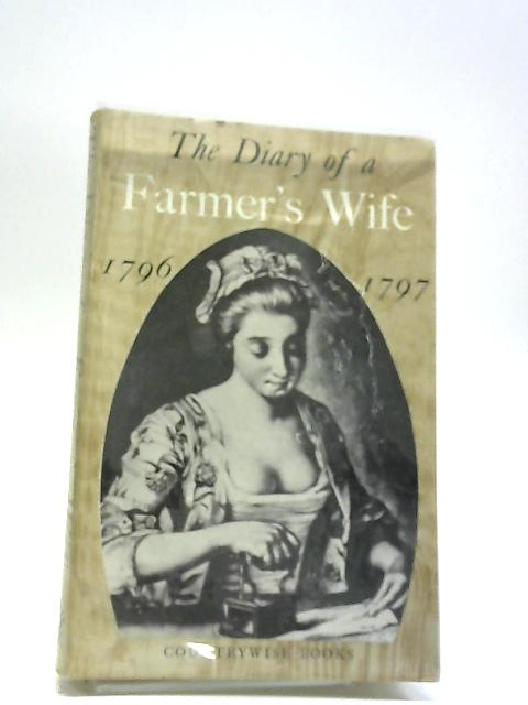 The Diary Of A Farmers Wife 1796 - 1797 by Anne Hughes