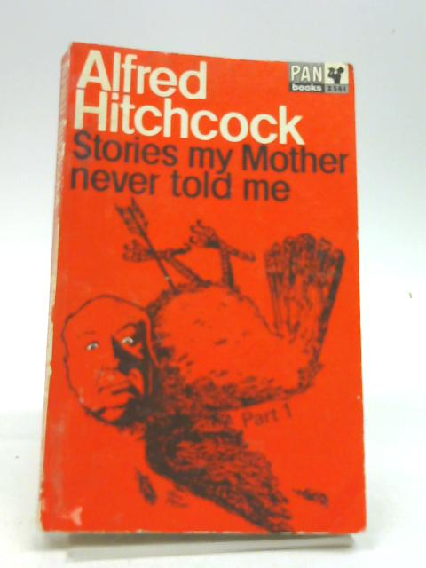 Stories My Mother Never Told Me Part 1 by Hitchcock, Alfred