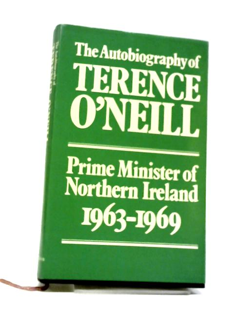 The Autobiography of Terence O'Neill by O'Neill, Terence